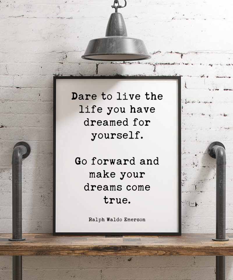Dare to live the life you have dreamed for yourself. Ralph Waldo Emerson Typography Print | Inspiration | Home Wall Decor | Minimalist Decor