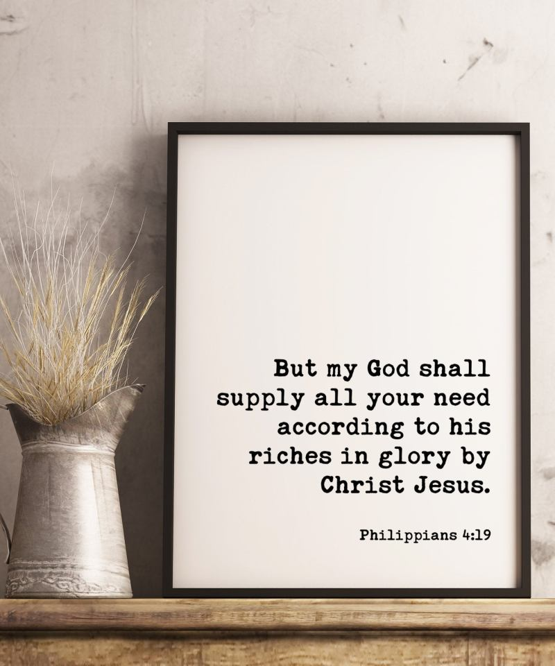 But my God shall supply all your need according to his riches in glory by Christ Jesus - Philippians 4:19 Typography Print // Scripture