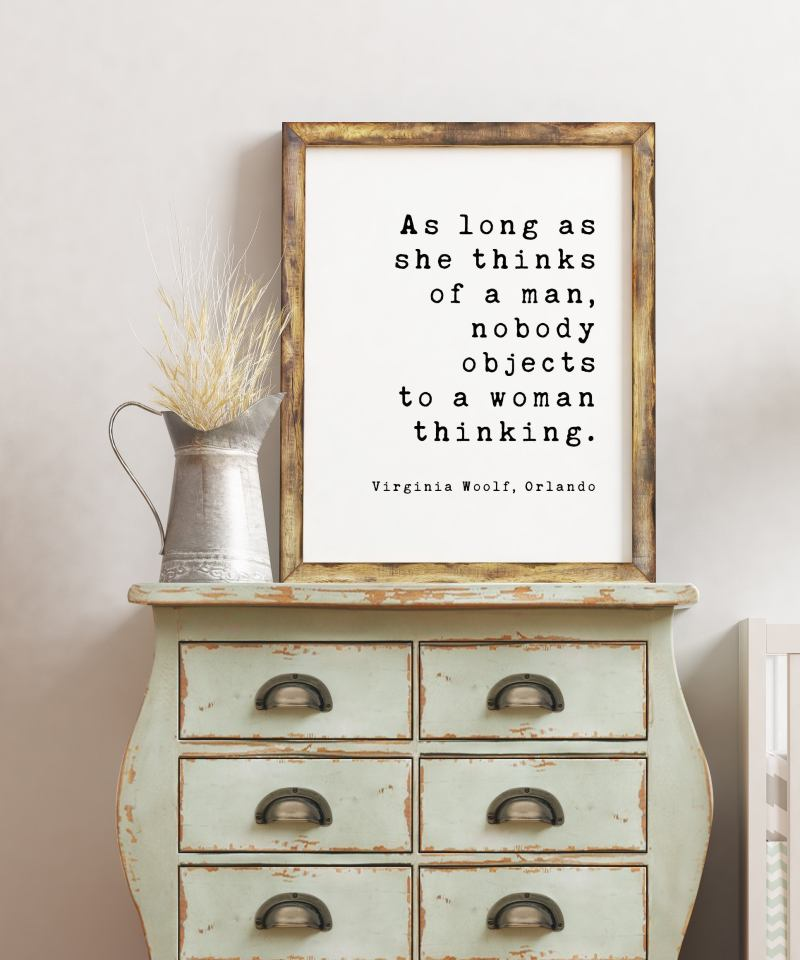 As long as she thinks of a man, nobody objects to a woman thinking. - Virginia Woolf, Minimalist Art Print, Feminism, Empowerment