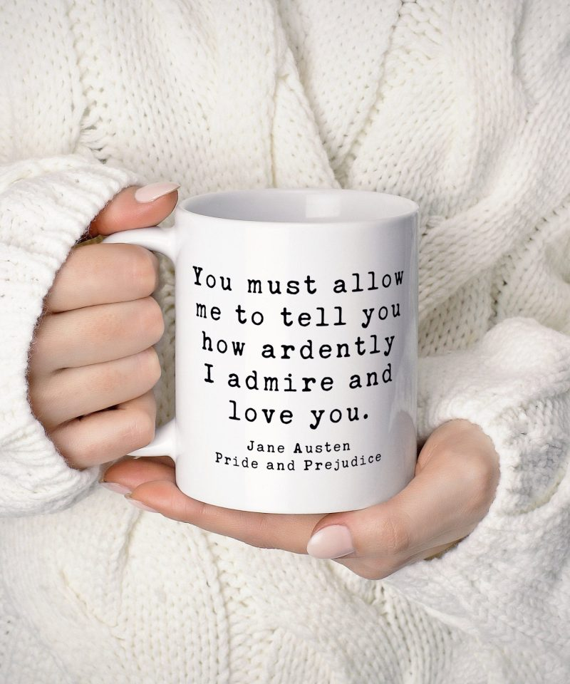 You must allow me to tell you how ardently I admire and love you. Jane Austen, Pride and Prejudice - Coffee Mug, Romantic Quote, Wedding