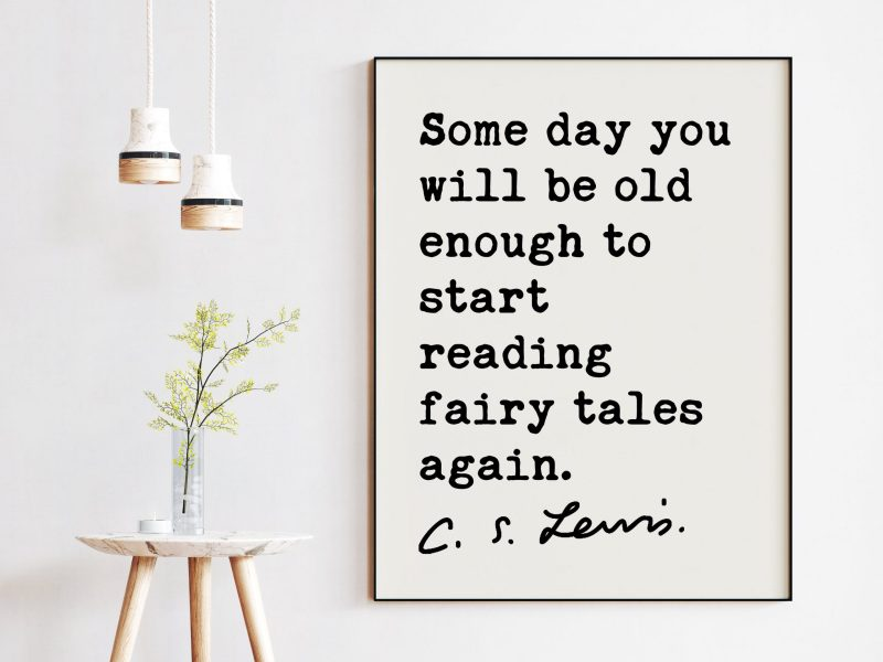 Some day you will be old enough to start reading fairy tales again.  ― C.S. Lewis Quote - Fairy Tale Quotes, Nursery Quotes, CS Lewis Quotes
