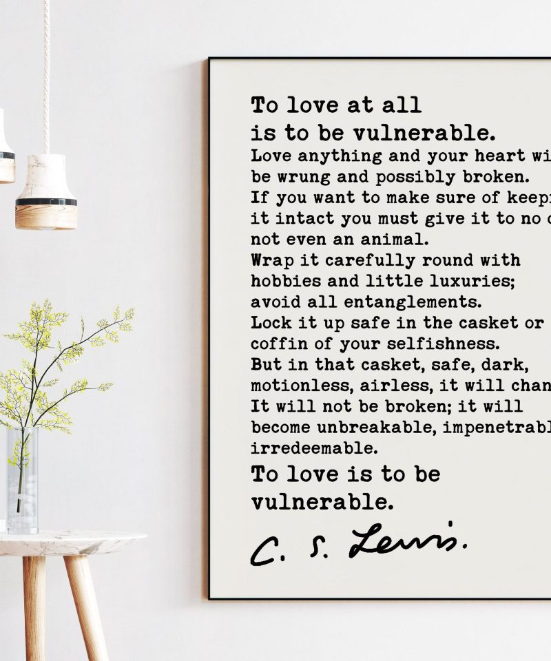 To love at all is to be vulnerable. (b) ― C.S. Lewis Quote - Love Quotes, Wedding Gifts, Love Art Prints, CS Lewis Quotes