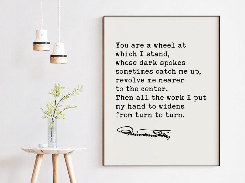 Rainer Maria Rilke Quote - You Are A Wheel At Which I Stand Art Print | Inspirational Quote | Spiritual Quote