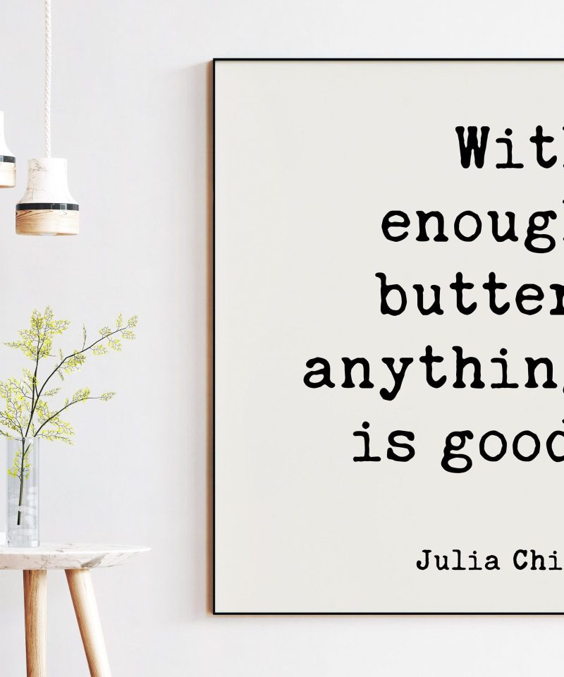 With enough butter, anything is good. - Julia Child Print // Kitchen Wall Art, Foodie, Kitchen Decor, Foodie Wall Decor, Kitchen Art