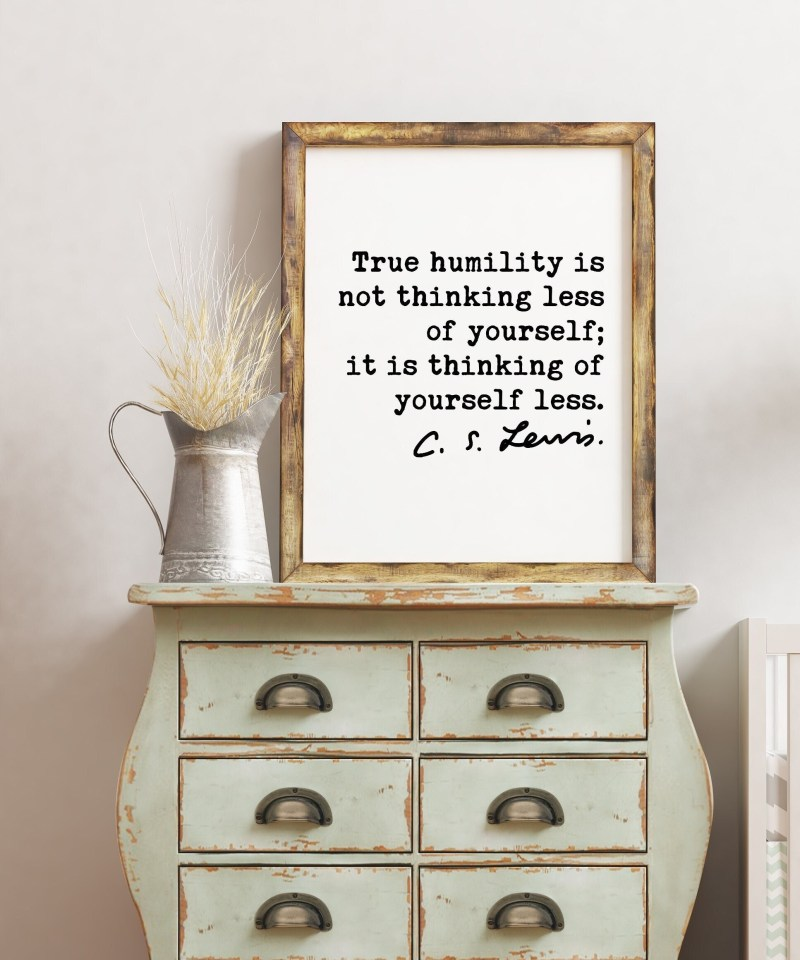 C.S. Lewis quote - True humility is not thinking less of yourself; it is thinking of yourself less. Art Print | Inspirational Print
