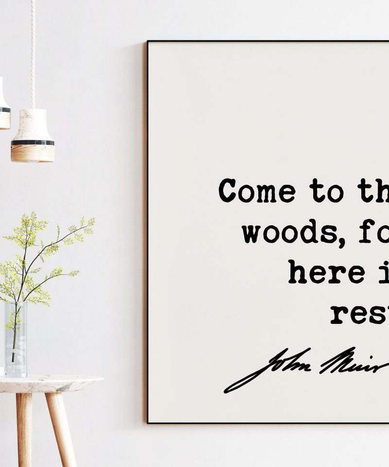 Come to the woods, for here is rest. John Muir Quote Print   Nature Lover   Environementalism   Outdoors