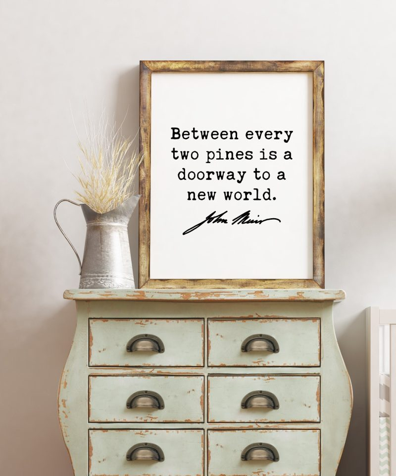 John Muir Quote - Between every two pines is a doorway to a new world. Art Print - Nature Lover - Environmentalist - John Muir Quote