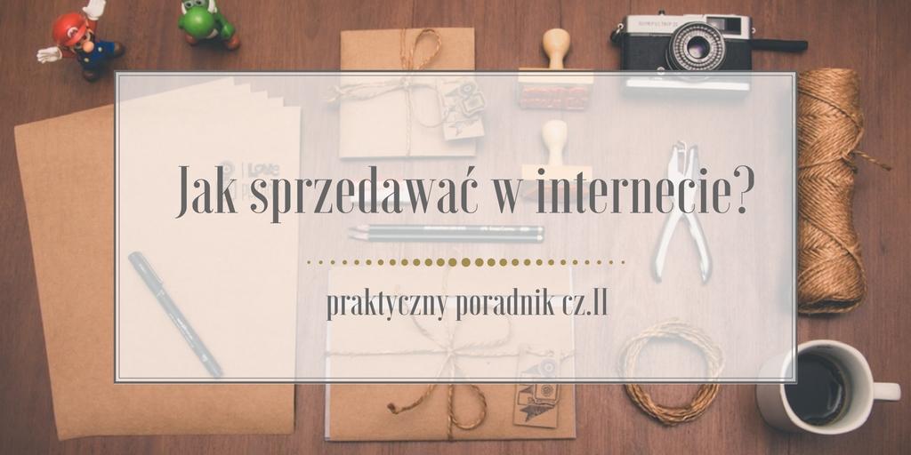 Jak sprzedawać w internecie? – praktyczny poradnik cz. II