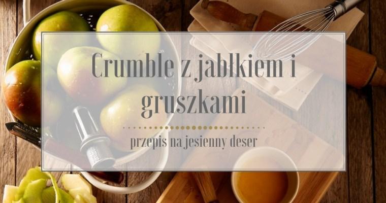 Przepis na jesienny deser w 30 minut – Crumble z jabłkiem i gruszkami