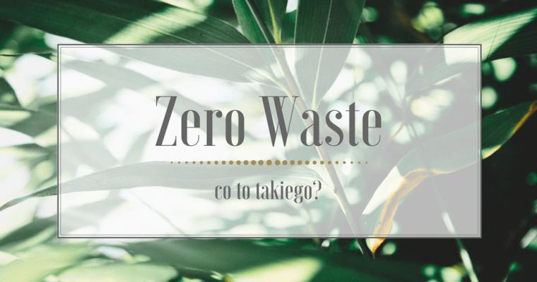 Co to jest zero waste? Nowy poziom minimalizmu.