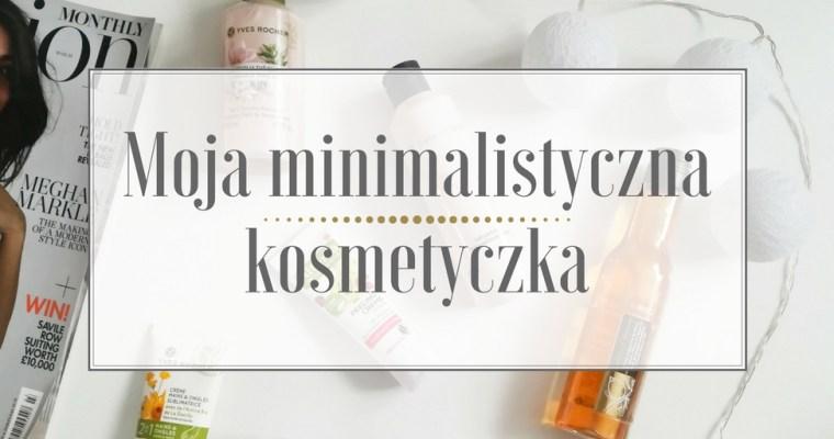 Moja minimalistyczna kosmetyczka – selekcja naturalna