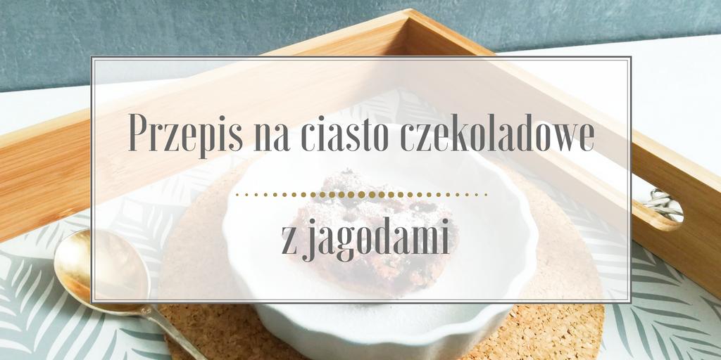 Przepis na ciasto czekoladowe z jagodami – proste, szybkie i niezwykle pyszne!