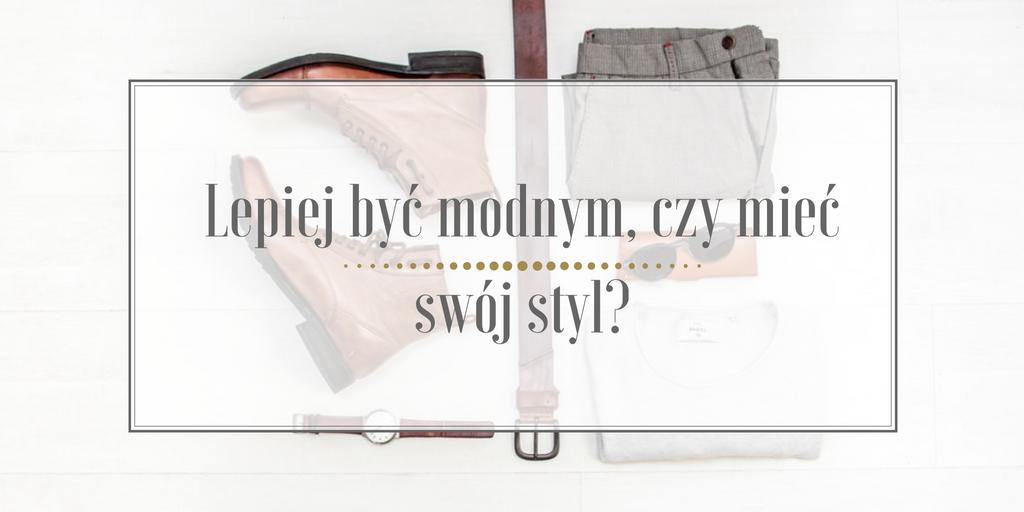 Lepiej jest być modnym, czy mieć swój styl?