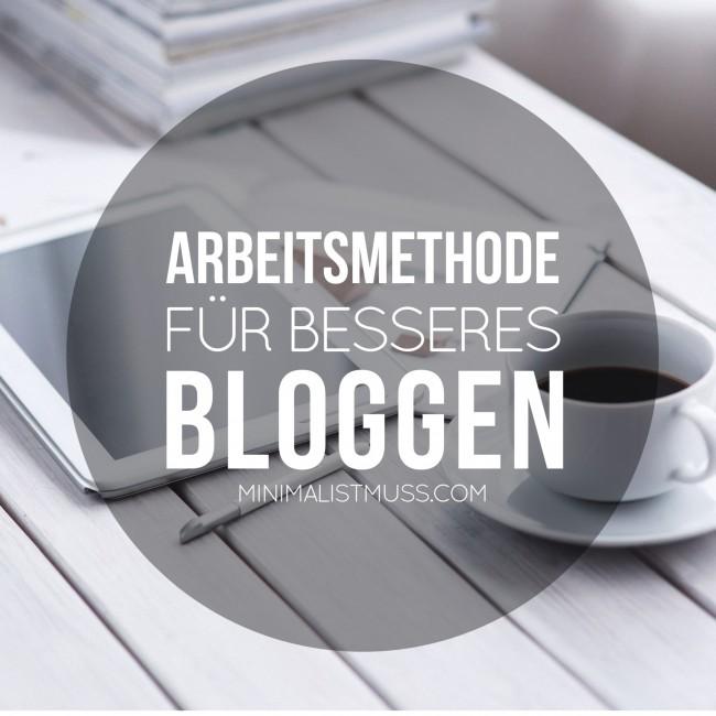 Arbeitsmethode für besseres Bloggen by minimalistmuss.com