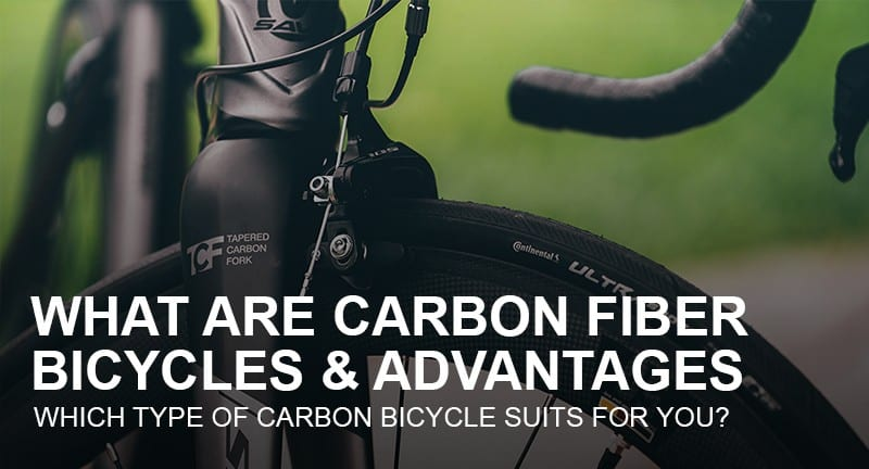 What-are-Carbon-Fiber-Bicycles-&-advantages-Which-type-of-suits-for-youWhat-are-Carbon-Fiber-Bicycles-&-advantages-Which-type-of-suits-for-you