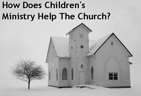 Why is children's ministry important - 24 ways kids ministry benefits the church.