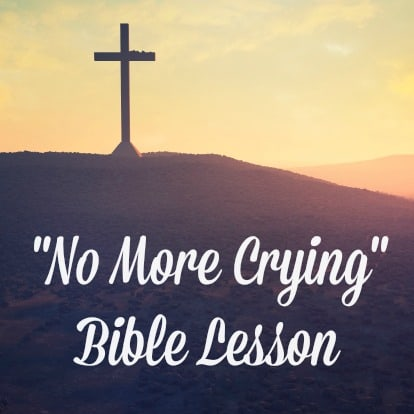 No More Crying - Bible Lesson for Easter Morning