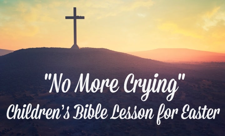 Easter Sunday School Lesson - No More Crying - Free PDF to Print