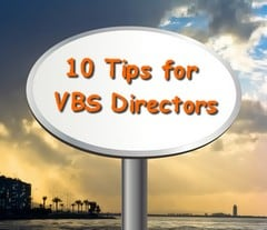 10 Tips for VBS Directors & Leaders