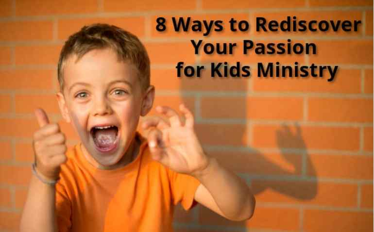8 Ways to Rediscover Your Passion for Children's Ministry
