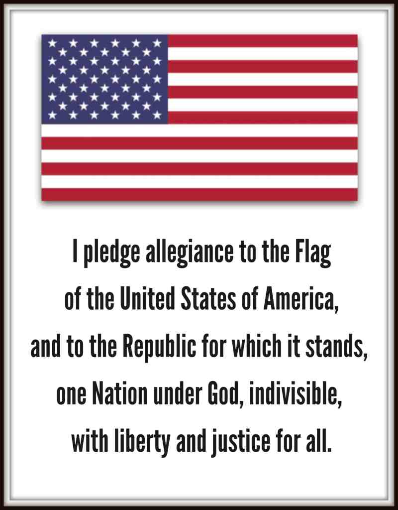 WORDS: I pledge allegiance to the Flag of the United States of America, and to the Republic for which it stands, one Nation under God, indivisible, with liberty and justice for all.