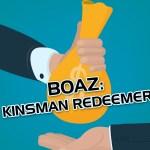 Boaz: AKA Kinsman Redeemer