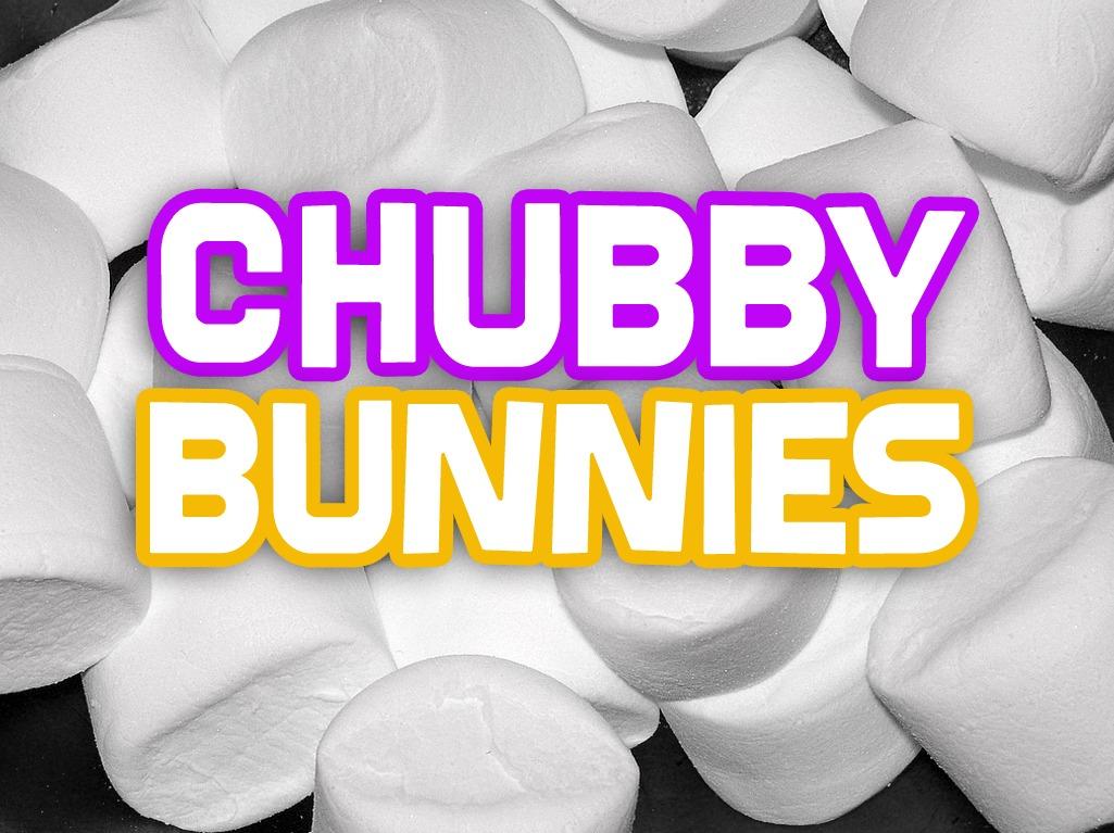 Chubby Bunnies