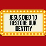 'Jesus Died to Restore Our Identity' Lesson