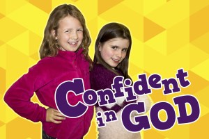 'Confident in God' Childrens Teaching series