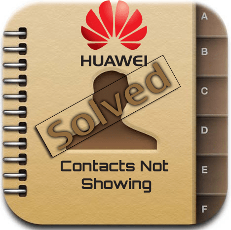 Contacts not showing on Huawei Phones [solved]