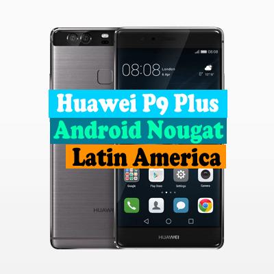 Huawei P9 Plus VIE-L29 Nougat B354 (Latin America)