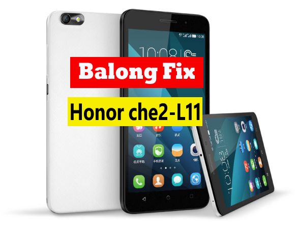 Honor 4x che2-L11 BalongC52B311 Fix/debrand/change region