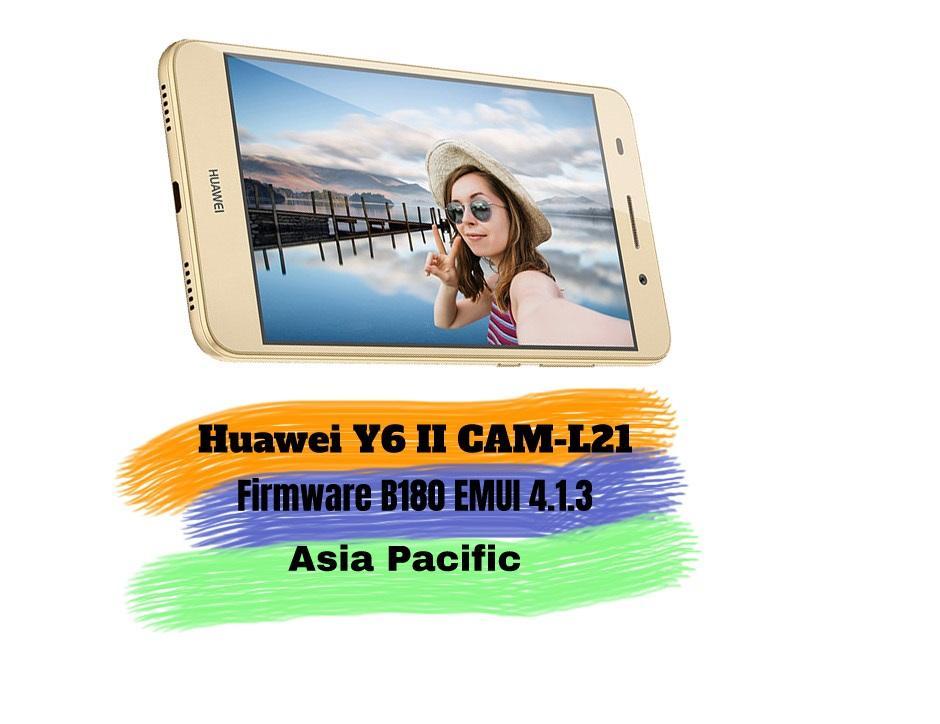Huawei Y6 II CAM-L21 Firmware B180 EMUI 4.1.3 (Asia Pacific)