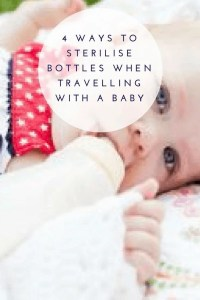 4 Ways to Sterilise Bottles when Travelling with a Baby