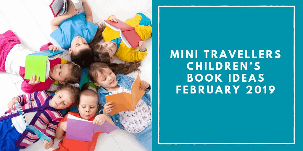 Mini Travellers Children's Book Ideas for February 2019 www.minitravellers.co.uk