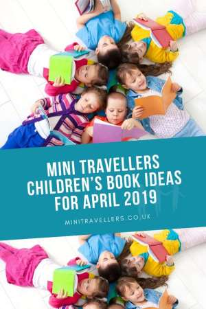 Mini Travellers Children's Book Ideas for April 2019 www.minitravellers.co.uk