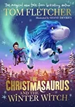 The Christmasaurus and the Winter Witch by Tom Fletcher illustrated by Shane Devries (Puffin Books)