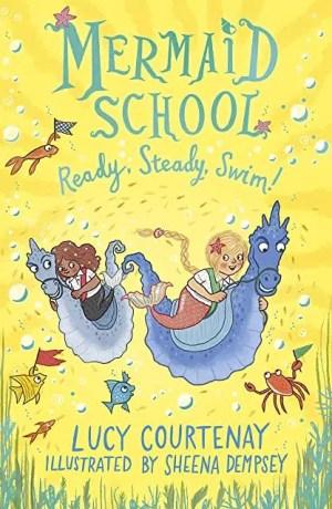 Mermaid School Ready, Steady, Swim by Lucy Courtenay, illustrated by Sheena Dempsey (Andersen Press)