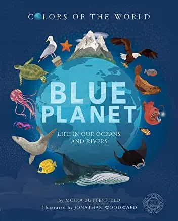 Blue Planet: Life in our Oceans and Rivers by Moira Butterfield and Jonathan Woodward (Little Tiger)