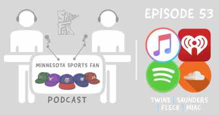 "Ep. 53: The Twins Can't Lose, Saunders vs ""The Field"", and the MIAC Hates Winners"