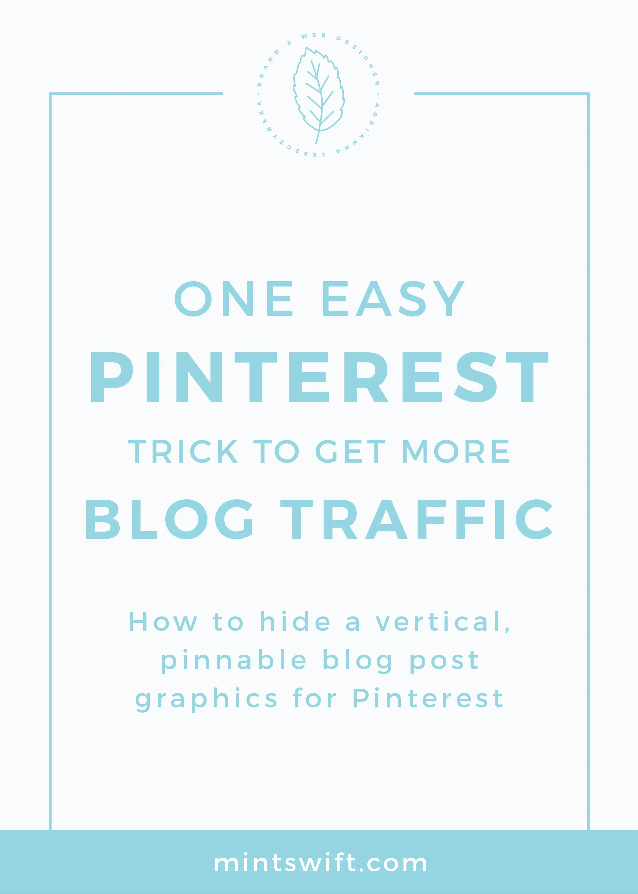 One Easy Pinterest Trick to Get More Blog Traffic. How to Hide a Vertical, Pinnable Blog Post Graphics for Pinterest MintSwift