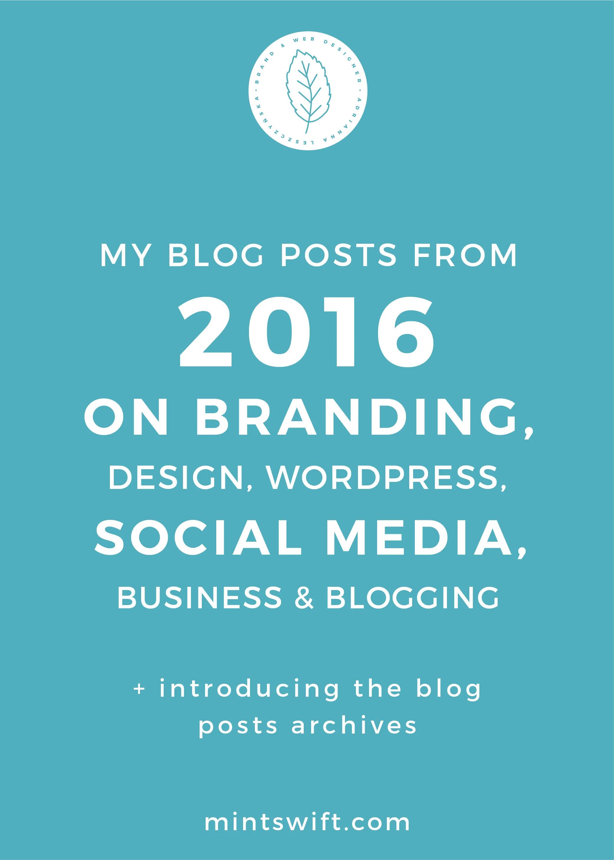 My Blog Posts from 2016 on Branding, Design, WordPress, Social Media, Business & Blogging (+ Introducing the Blog Posts Archives) - MintSwift