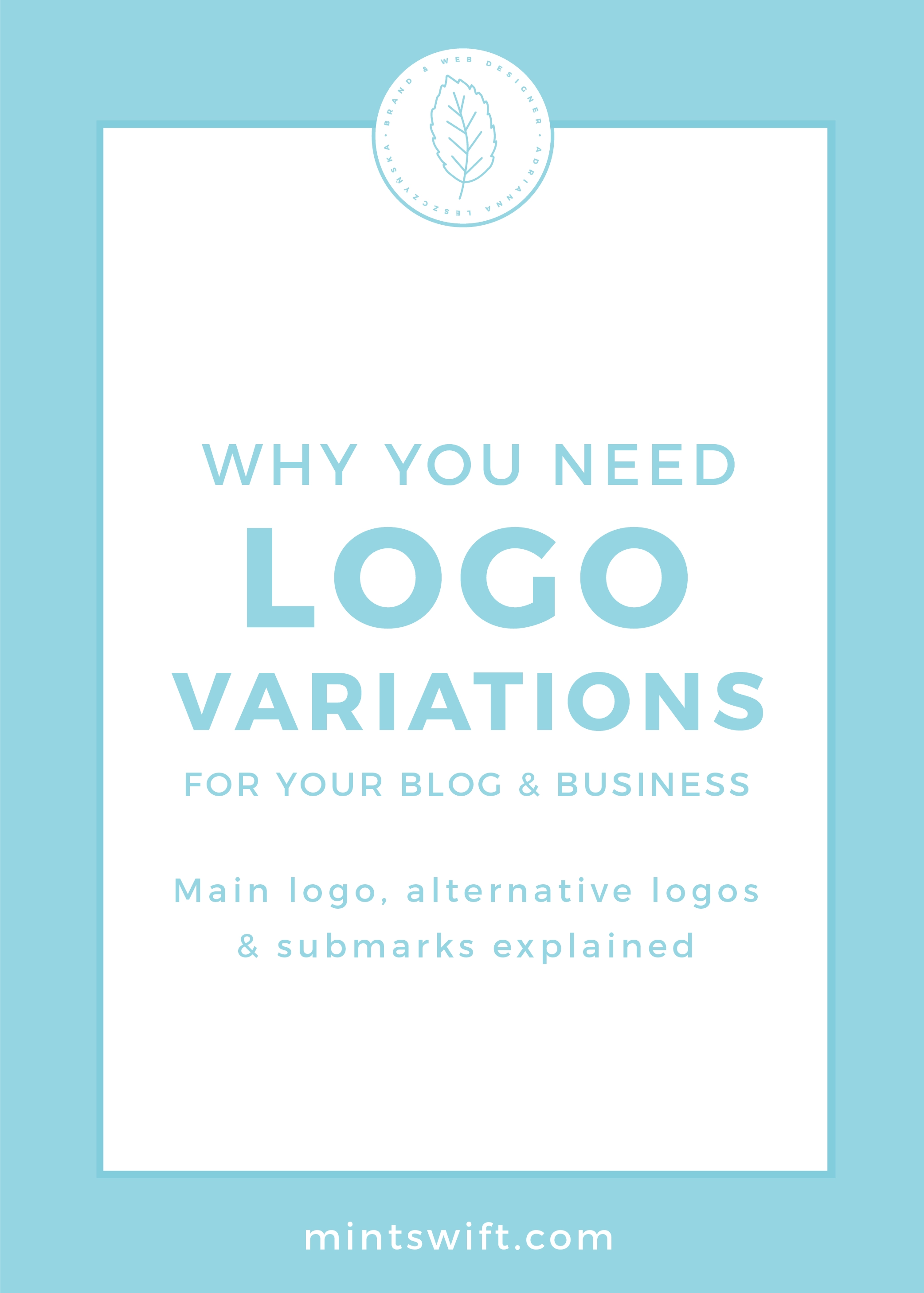 Why You Need Logo Variations for Your Blog & Business. Main Logo, Alternative Logos and Submarks Explained by MintSwift