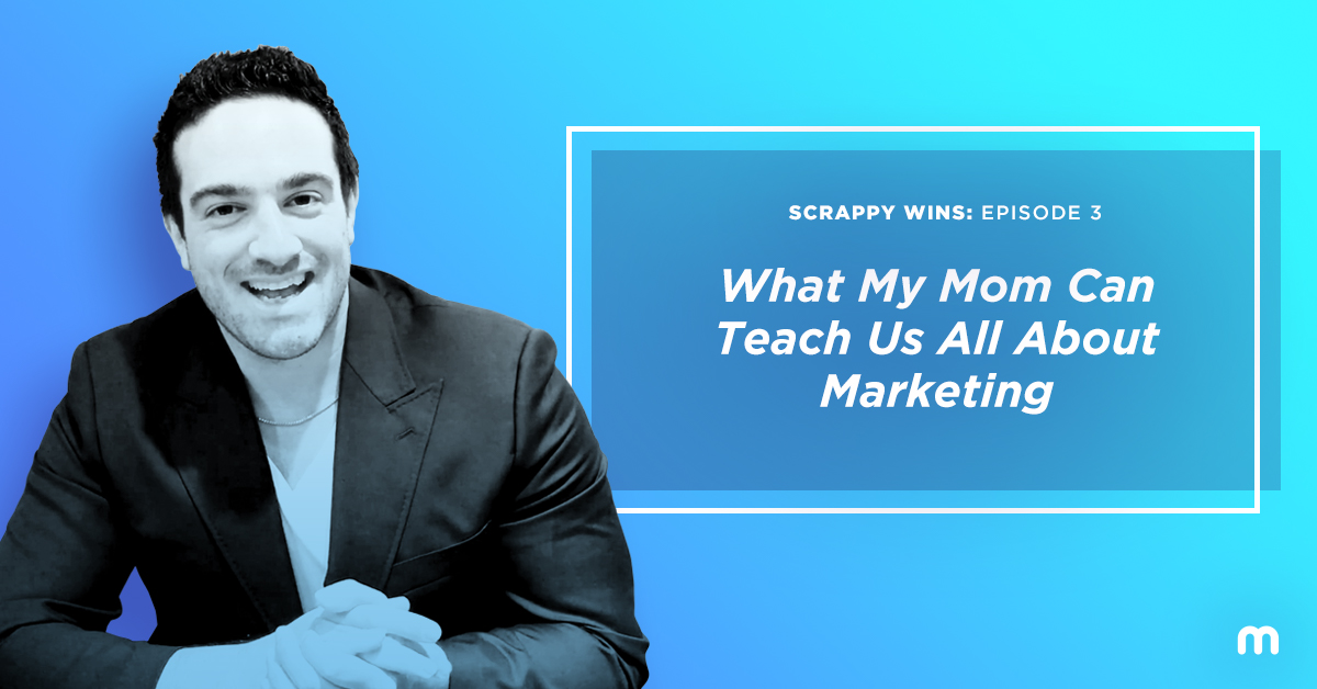 What My Mom Can Teach Us All About Marketing