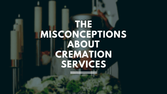 The Misconceptions About Cremation Services