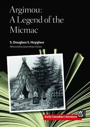 Argimou: A Legend of the Micmac by S. Douglas S. Huyghue