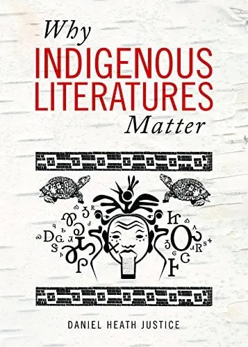 Why Indigenous Literatures Matter by Daniel Heath Justice