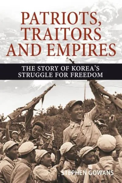 Patriots, Traitors and Empires: The Story of Korea's Struggle for Freedom by Stephen Gowans