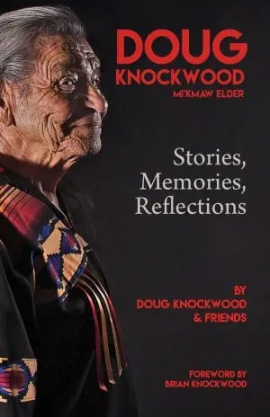 Doug Knockwood, Mi'kmaw Elder: Stories, Memories, Reflections by Doug Knockwood & Friends