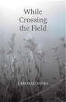 While Crossing the Field by Deborah Banks